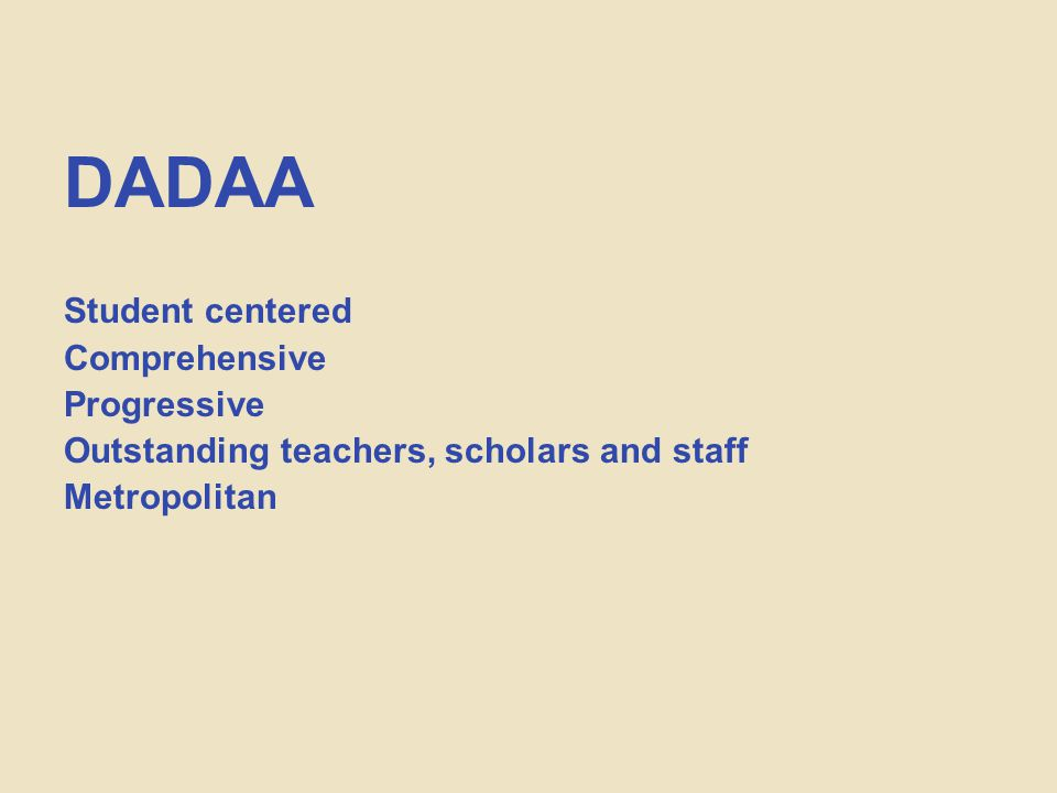 DADAA Student centered Comprehensive Progressive Outstanding teachers, scholars and staff Metropolitan
