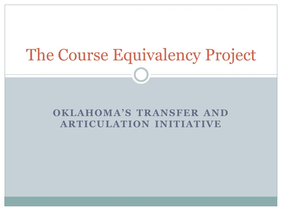 OKLAHOMA'S TRANSFER AND ARTICULATION INITIATIVE The Course Equivalency Project