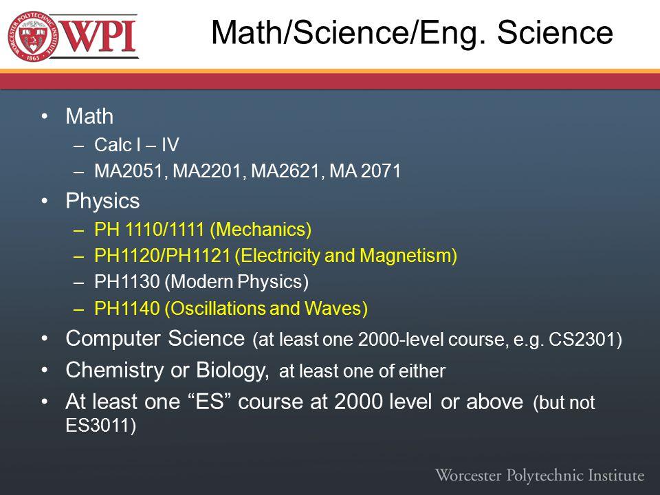 Math/Science/Eng. Science Math –Calc I – IV –MA2051, MA2201, MA2621, MA 2071 Physics –PH 1110/1111 (Mechanics) –PH1120/PH1121 (Electricity and Magneti