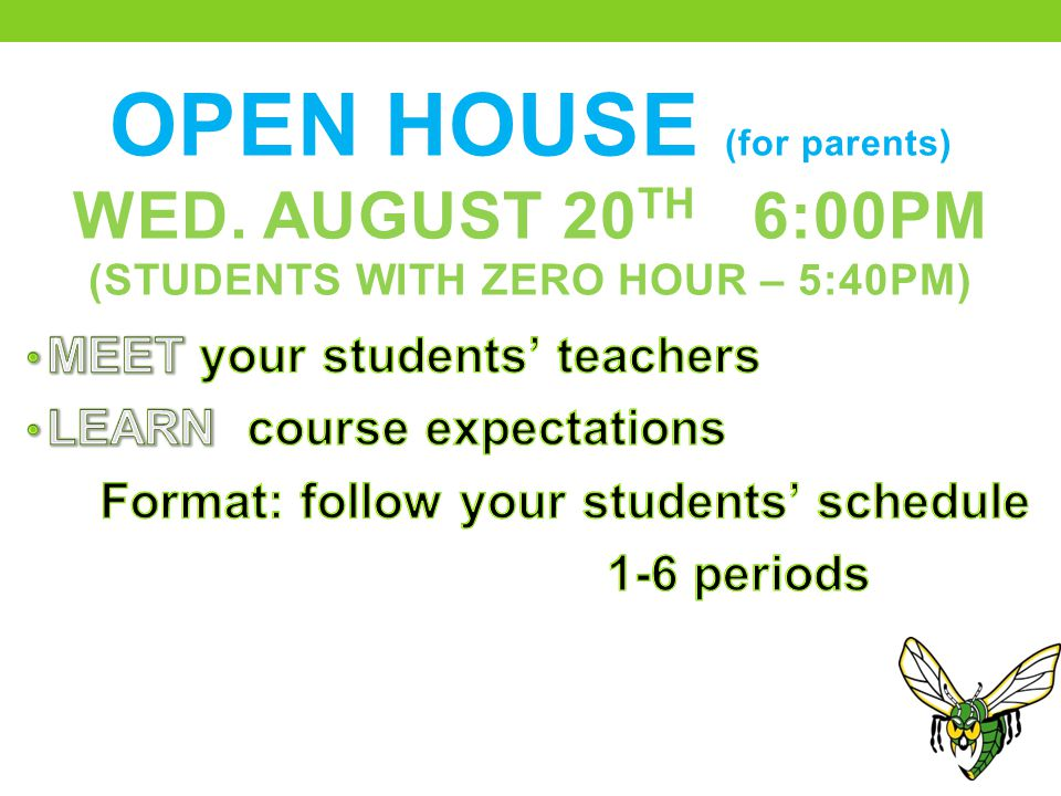 OPEN HOUSE (for parents) WED. AUGUST 20 TH 6:00PM (STUDENTS WITH ZERO HOUR – 5:40PM)
