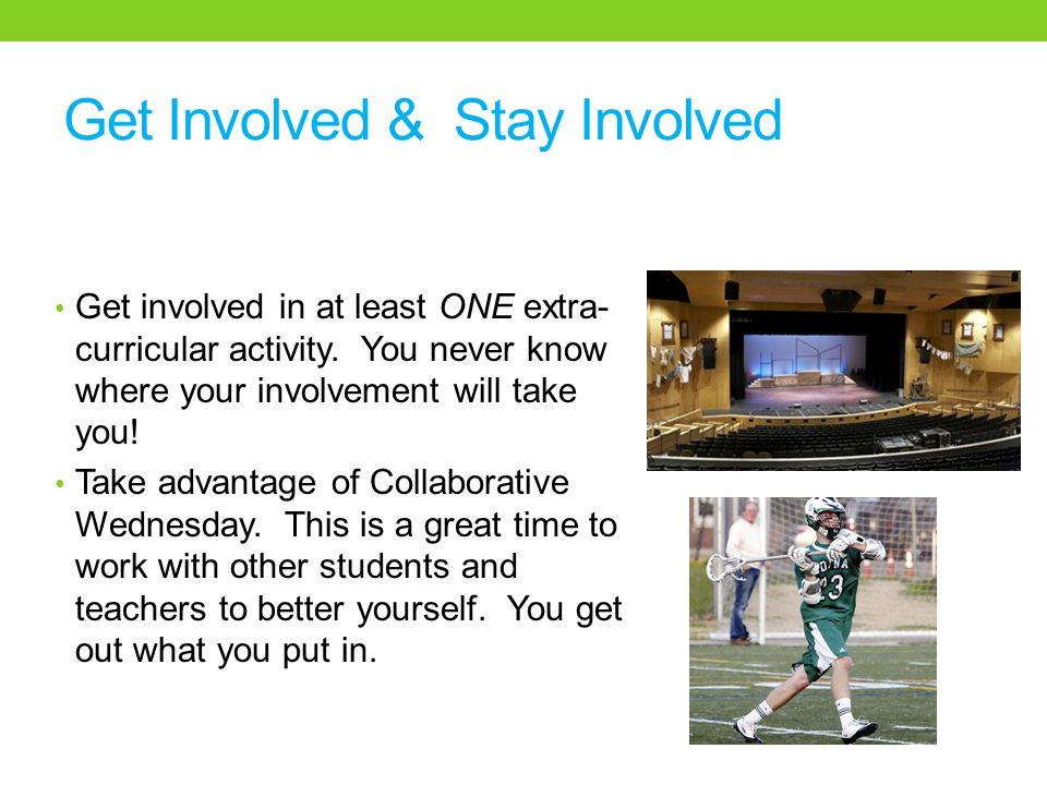 Get Involved & Stay Involved Get involved in at least ONE extra- curricular activity.