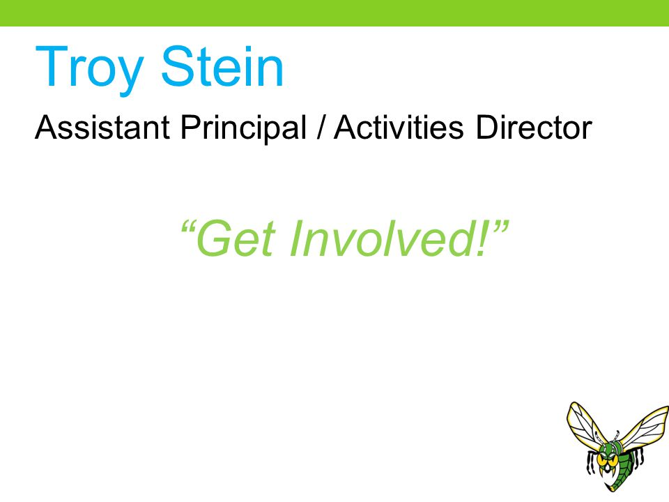 Troy Stein Assistant Principal / Activities Director Get Involved!