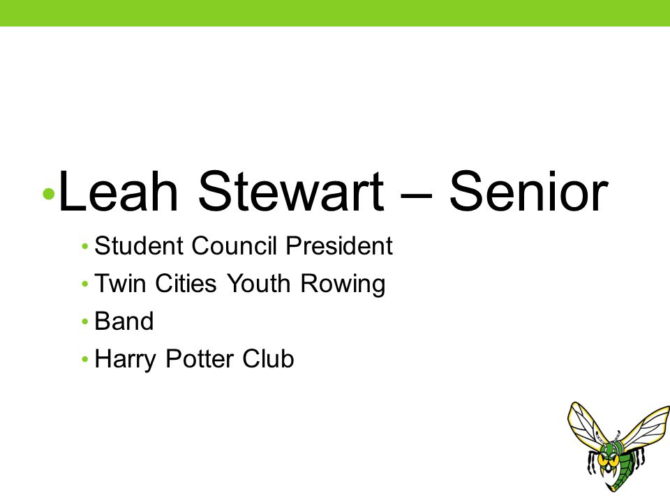 Leah Stewart – Senior Student Council President Twin Cities Youth Rowing Band Harry Potter Club