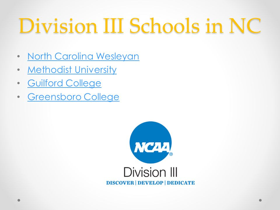 Division III Schools in NC North Carolina Wesleyan Methodist University Guilford College Greensboro College