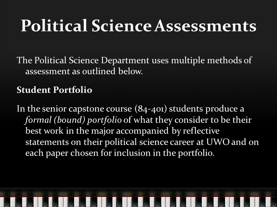 Political Science Assessments The Political Science Department uses multiple methods of assessment as outlined below.