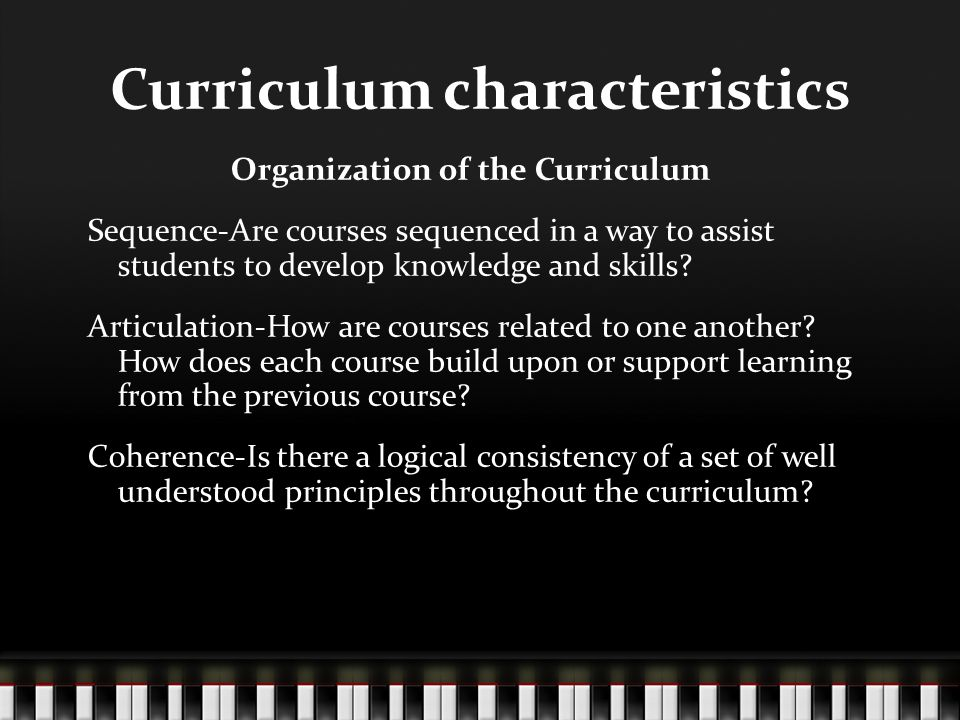 Curriculum characteristics Organization of the Curriculum Sequence-Are courses sequenced in a way to assist students to develop knowledge and skills.