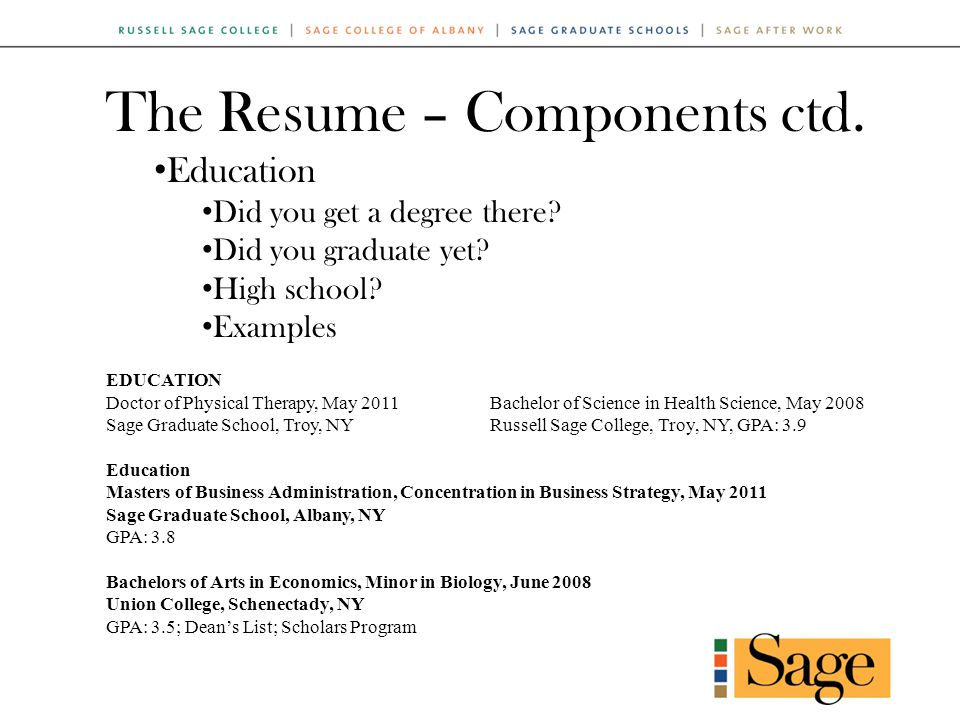 The Resume – Components ctd. Education Did you get a degree there.