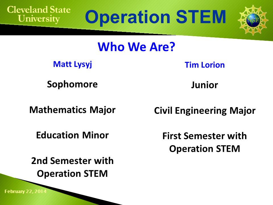 February 22, 2014 Operation STEM Cleveland State University Who We Are.