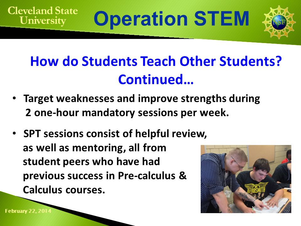 February 22, 2014 Operation STEM Cleveland State University This is a new approach for CSU's Math Department.
