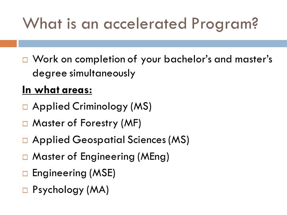 Why. Complete your bachelor's and master's degree in an accelerated manner.