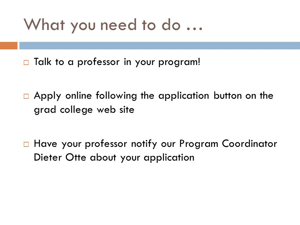 What you need to do …  Talk to a professor in your program.