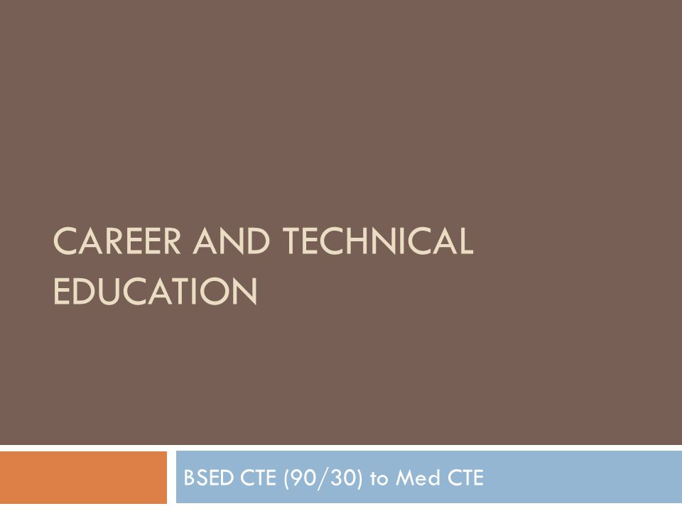 CAREER AND TECHNICAL EDUCATION BSED CTE (90/30) to Med CTE