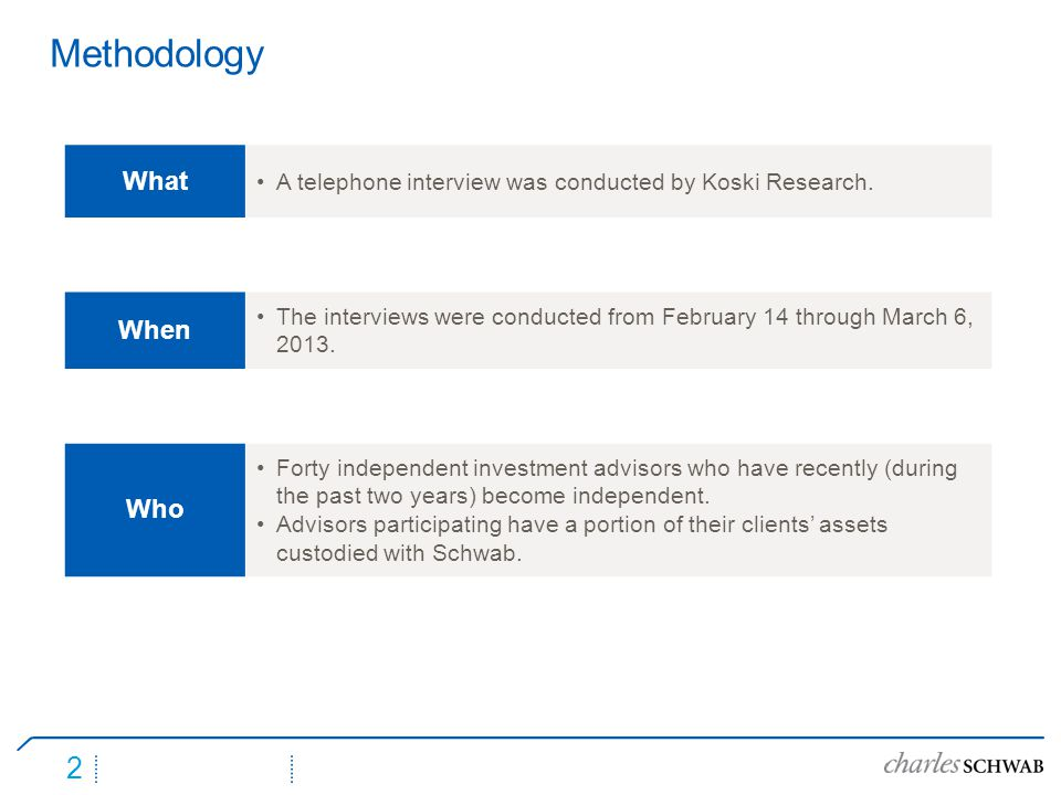 2 Methodology What A telephone interview was conducted by Koski Research. When The interviews were conducted from February 14 through March 6, 2013. W