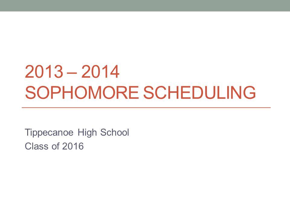 2013 – 2014 SOPHOMORE SCHEDULING Tippecanoe High School Class of 2016