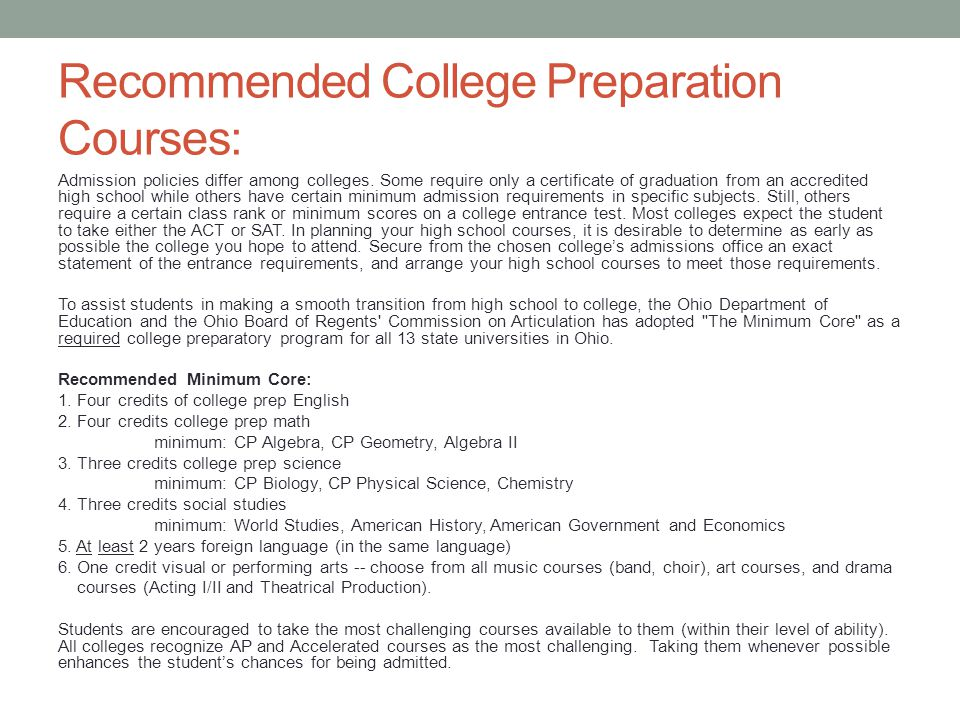 Recommended College Preparation Courses: Admission policies differ among colleges.