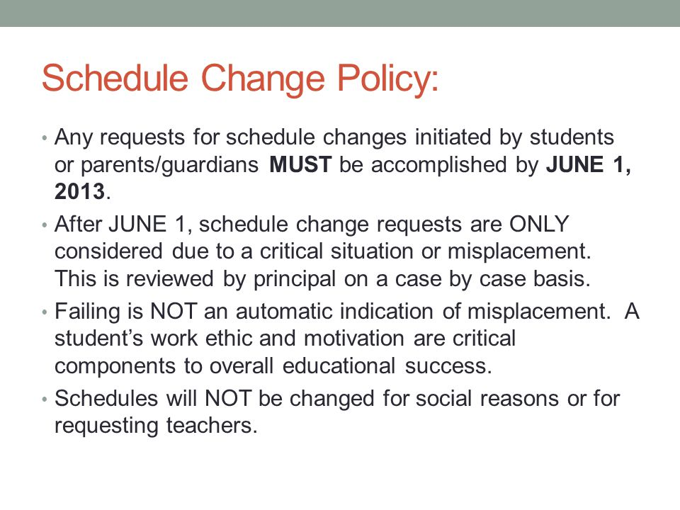 Schedule Change Policy: Any requests for schedule changes initiated by students or parents/guardians MUST be accomplished by JUNE 1, 2013.
