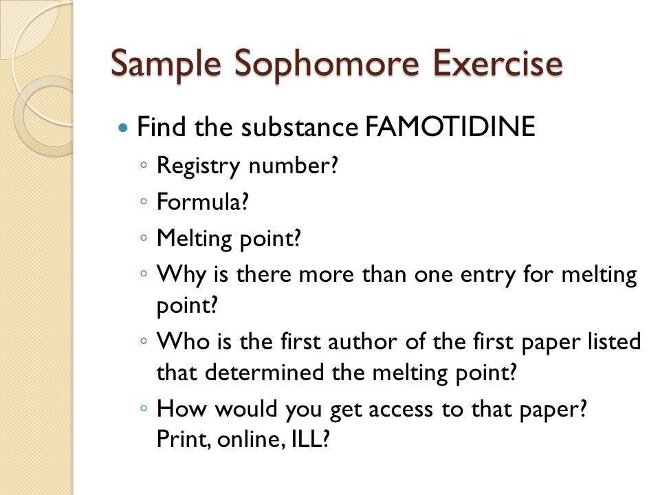 Sample Sophomore Exercise Find the substance FAMOTIDINE ◦ Registry number.