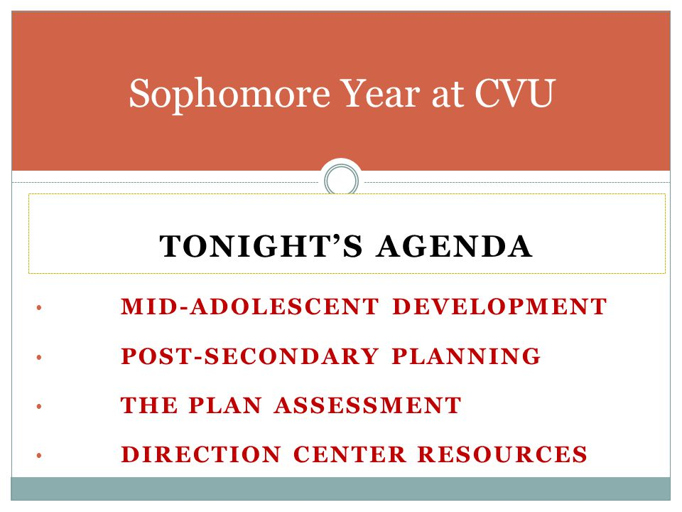 TONIGHT'S AGENDA MID-ADOLESCENT DEVELOPMENT POST-SECONDARY PLANNING THE PLAN ASSESSMENT DIRECTION CENTER RESOURCES Sophomore Year at CVU