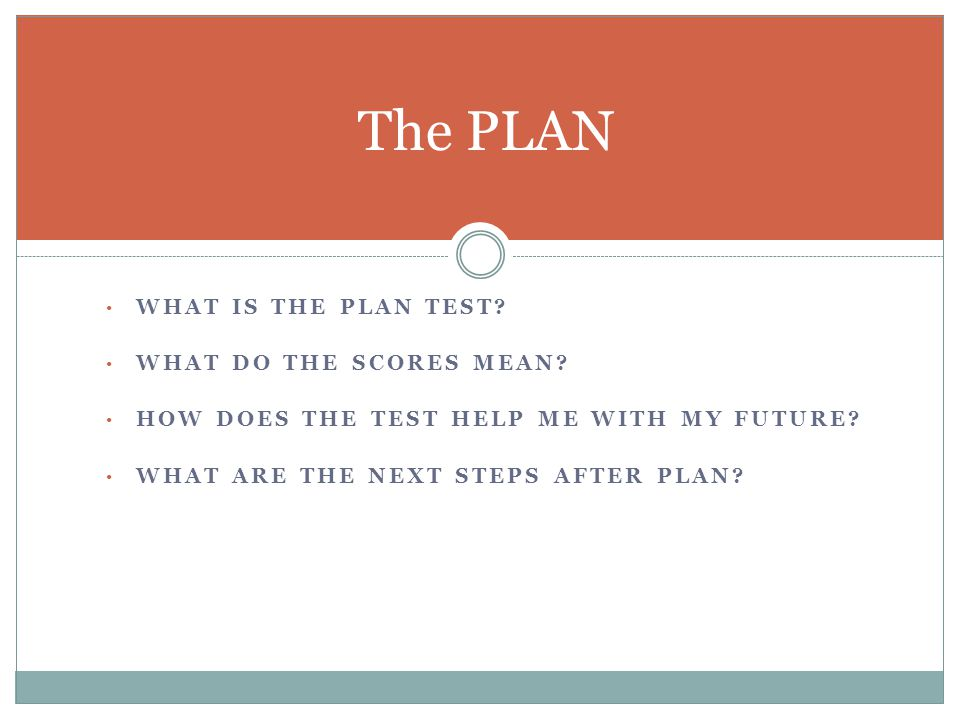 WHAT IS THE PLAN TEST.WHAT DO THE SCORES MEAN. HOW DOES THE TEST HELP ME WITH MY FUTURE.
