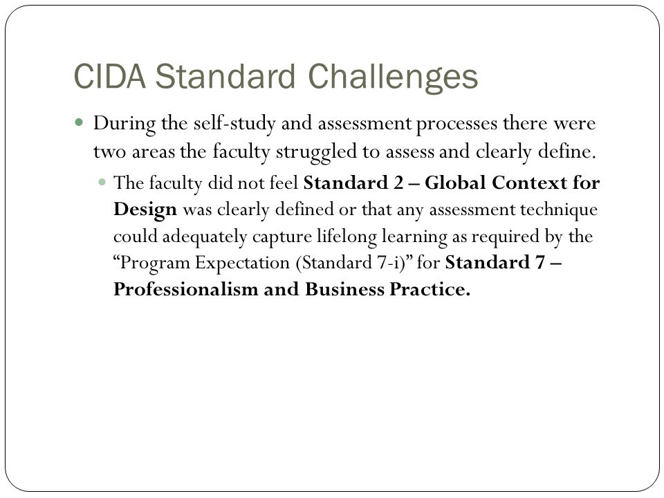 CIDA Standard Challenges During the self-study and assessment processes there were two areas the faculty struggled to assess and clearly define.