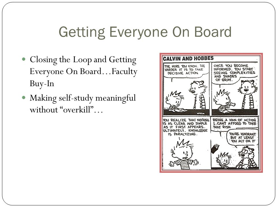 Getting Everyone On Board Closing the Loop and Getting Everyone On Board…Faculty Buy-In Making self-study meaningful without overkill …