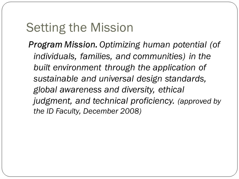 Program Mission. Optimizing human potential (of individuals, families, and communities) in the built environment through the application of sustainabl