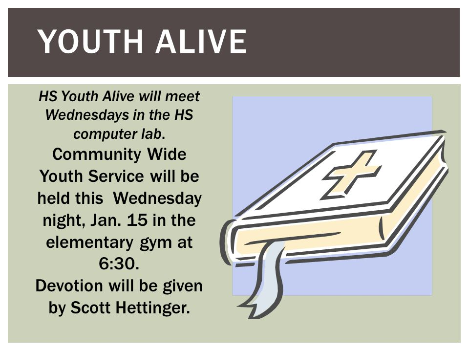 YOUTH ALIVE HS Youth Alive will meet Wednesdays in the HS computer lab.