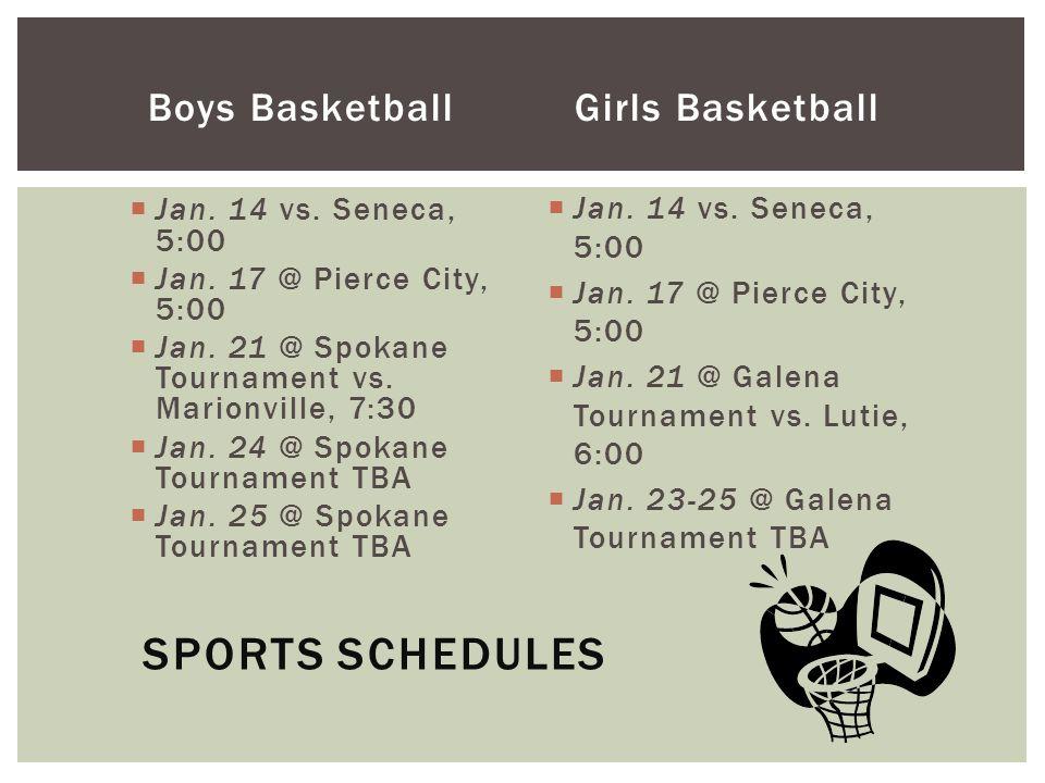 Boys Basketball  Jan. 14 vs. Seneca, 5:00  Jan. 17 @ Pierce City, 5:00  Jan. 21 @ Spokane Tournament vs. Marionville, 7:30  Jan. 24 @ Spokane Tour