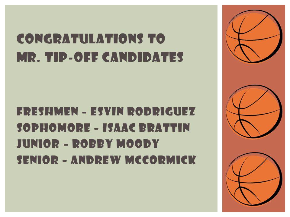 CONGRATULATIONS TO Mr. tip-off candidates freshmen – esvin rodriguez Sophomore – isaac brattin Junior – robby moody Senior – andrew mCcormick