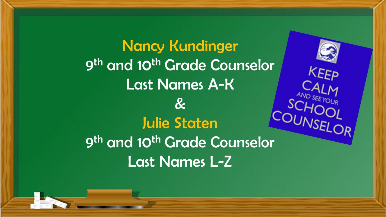 Nancy Kundinger 9 th and 10 th Grade Counselor Last Names A-K & Julie Staten 9 th and 10 th Grade Counselor Last Names L-Z