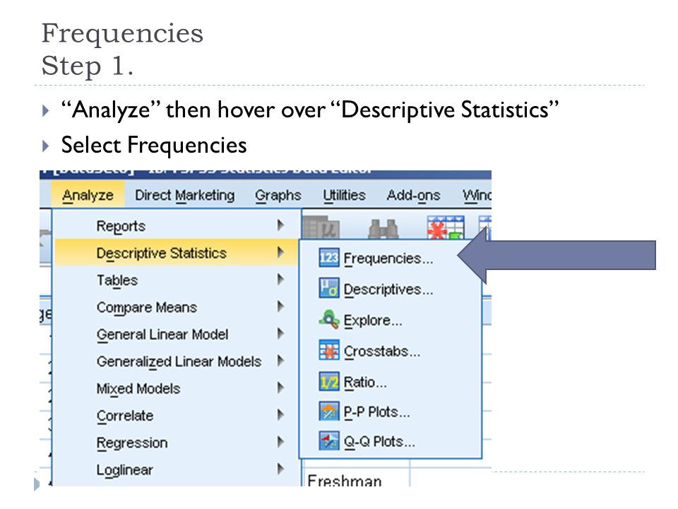 "Frequencies Step 1.  ""Analyze"" then hover over ""Descriptive Statistics""  Select Frequencies"