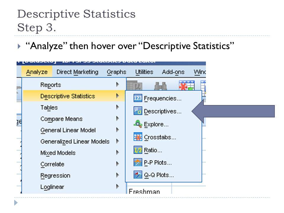 Descriptive Statistics Step 3.  Analyze then hover over Descriptive Statistics