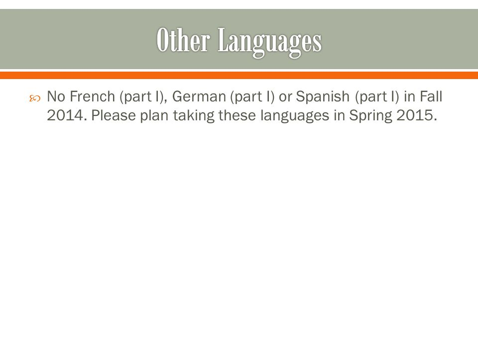  No French (part I), German (part I) or Spanish (part I) in Fall 2014.