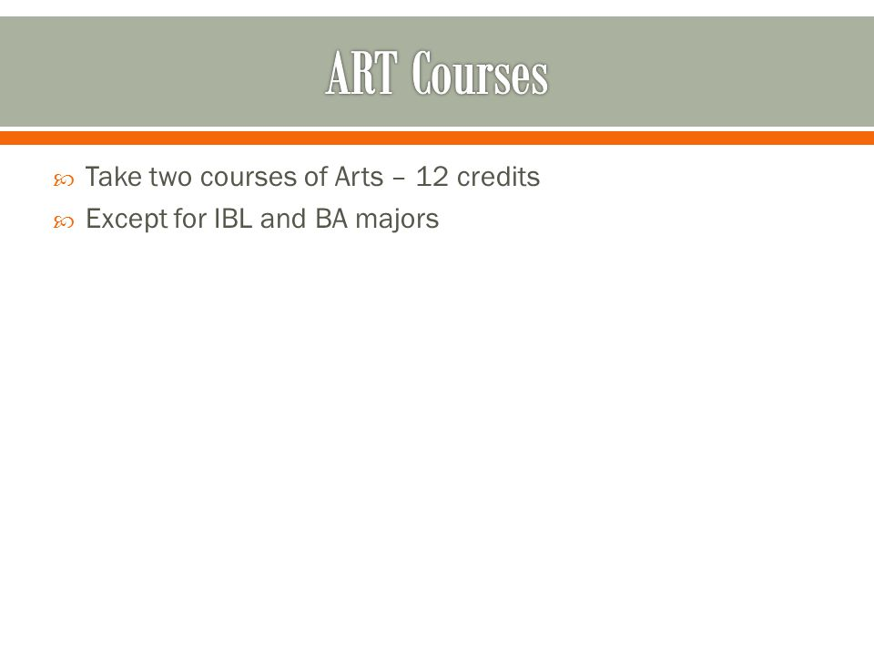  Take two courses of Arts – 12 credits  Except for IBL and BA majors