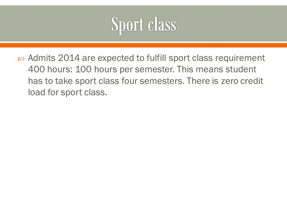  Admits 2014 are expected to fulfill sport class requirement 400 hours: 100 hours per semester.