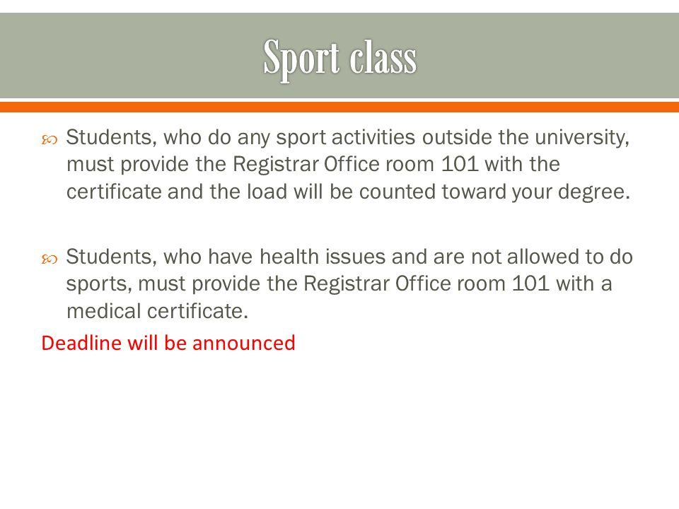  Students, who do any sport activities outside the university, must provide the Registrar Office room 101 with the certificate and the load will be counted toward your degree.