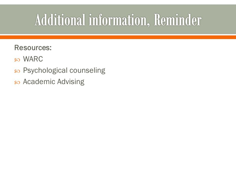 Resources:  WARC  Psychological counseling  Academic Advising