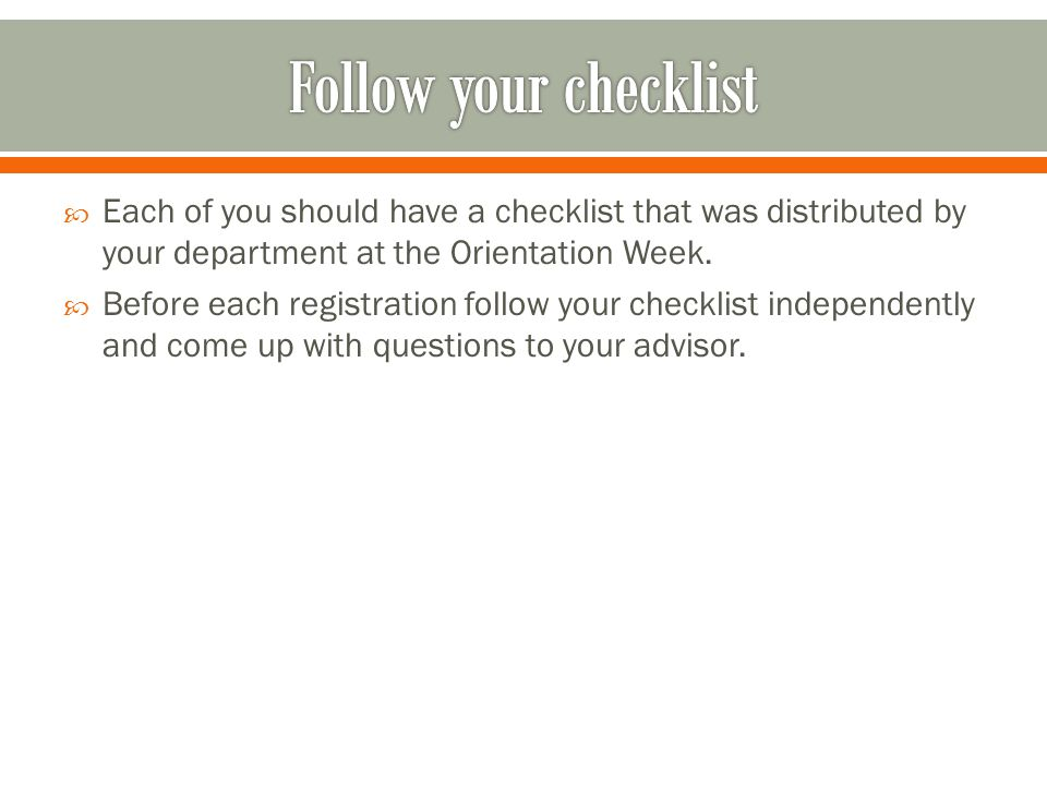  Each of you should have a checklist that was distributed by your department at the Orientation Week.