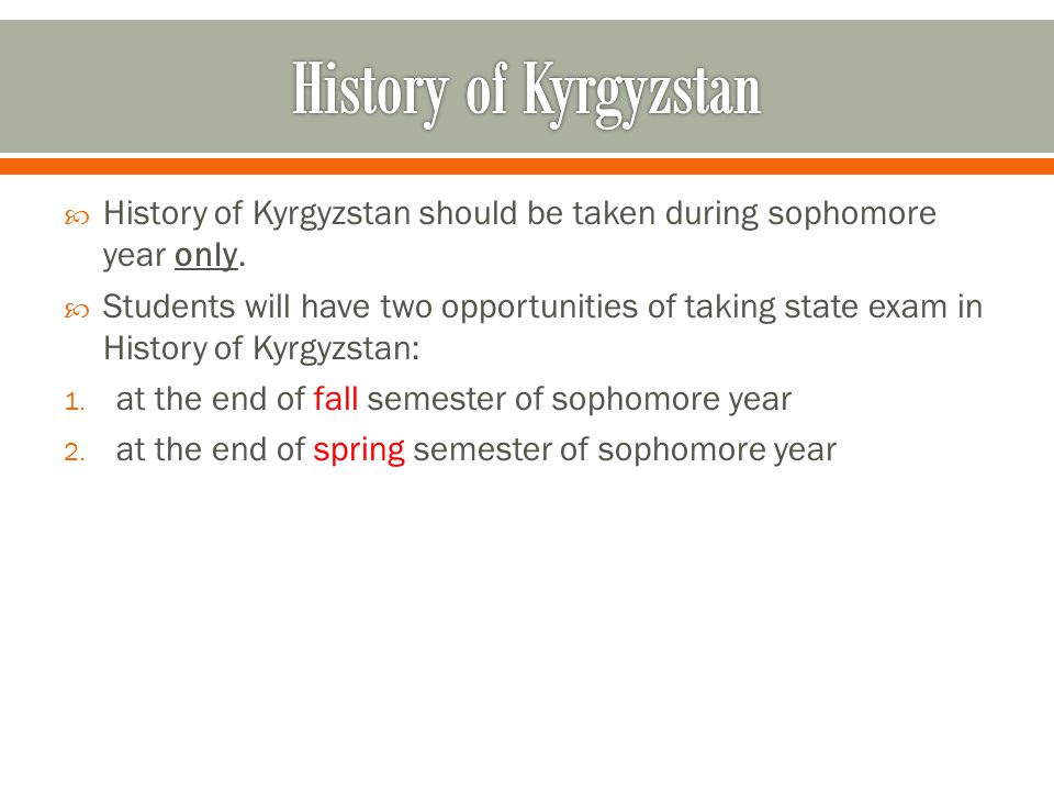  History of Kyrgyzstan should be taken during sophomore year only.