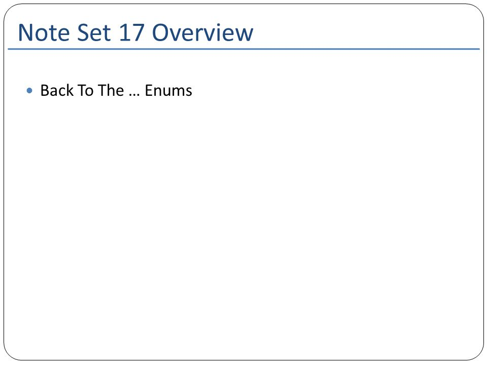 Note Set 17 Overview Back To The … Enums