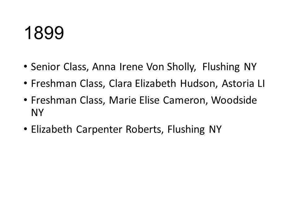 1899 Senior Class, Anna Irene Von Sholly, Flushing NY Freshman Class, Clara Elizabeth Hudson, Astoria LI Freshman Class, Marie Elise Cameron, Woodside