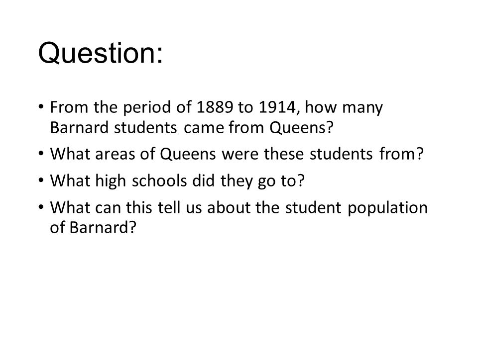 Question: From the period of 1889 to 1914, how many Barnard students came from Queens.
