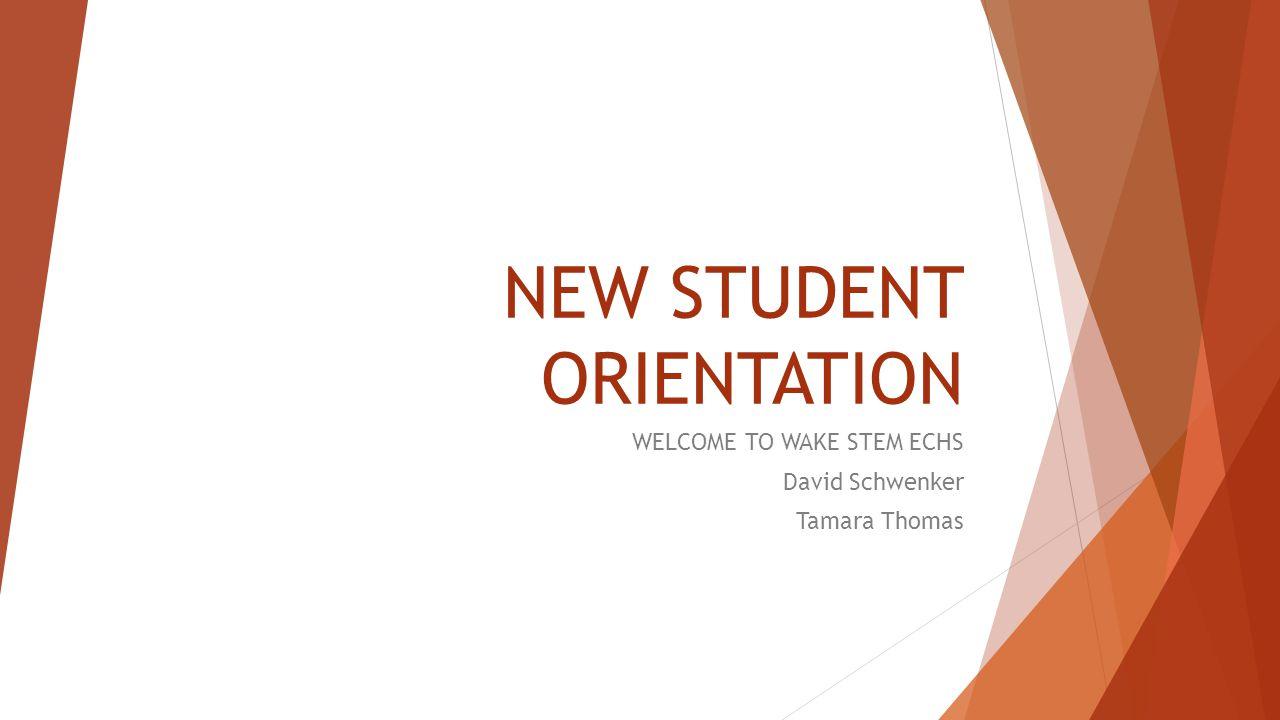 NEW STUDENT ORIENTATION WELCOME TO WAKE STEM ECHS David Schwenker Tamara Thomas