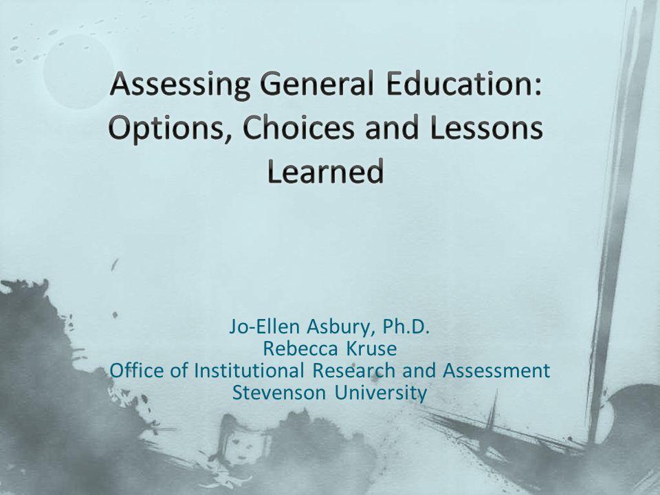 Jo-Ellen Asbury, Ph.D. Rebecca Kruse Office of Institutional Research and Assessment Stevenson University