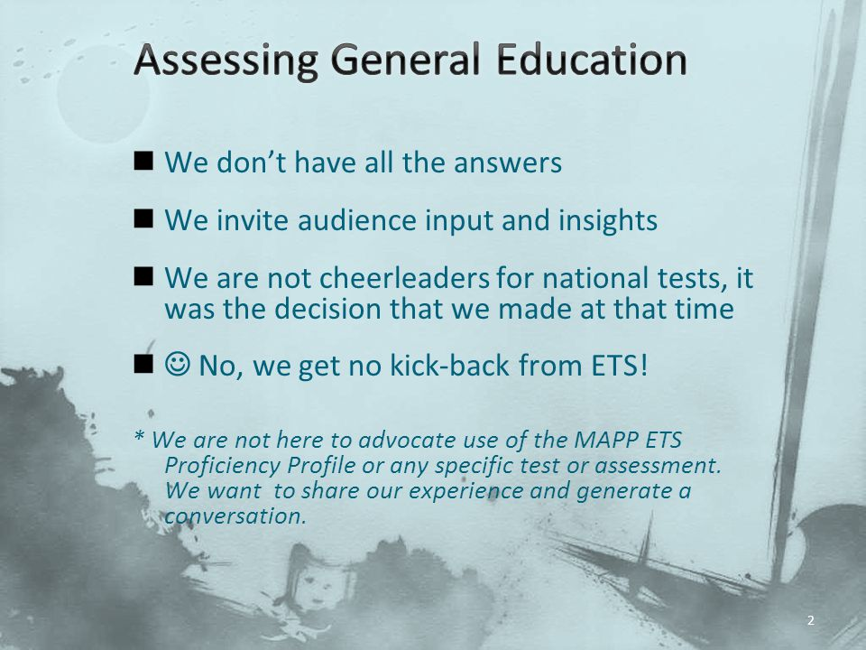 We don't have all the answers We invite audience input and insights We are not cheerleaders for national tests, it was the decision that we made at that time No, we get no kick-back from ETS.