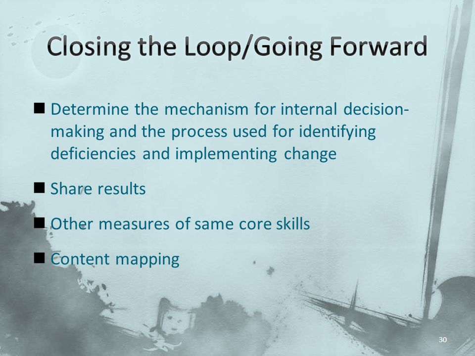 Determine the mechanism for internal decision- making and the process used for identifying deficiencies and implementing change Share results Other measures of same core skills Content mapping 30