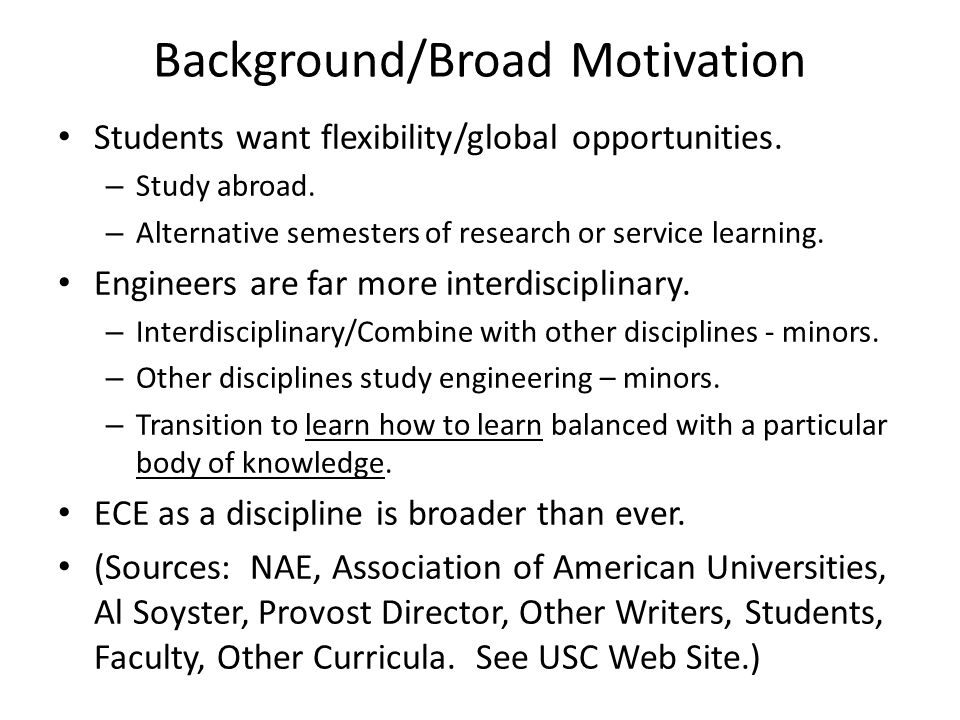 Background/Broad Motivation Students want flexibility/global opportunities. – Study abroad. – Alternative semesters of research or service learning. E
