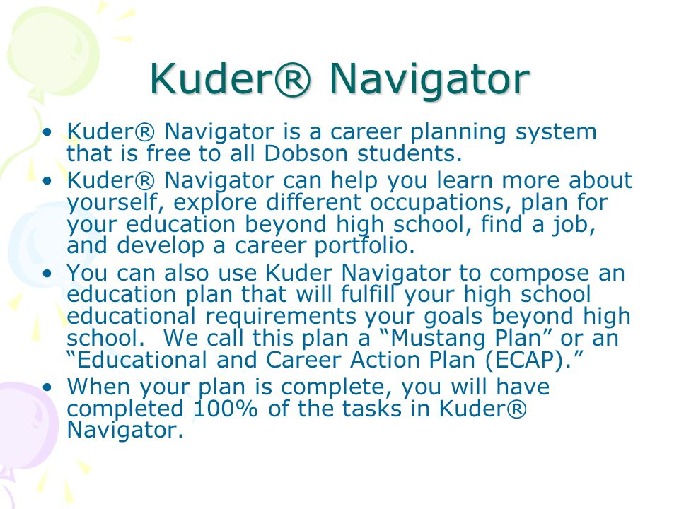 Kuder® Navigator Kuder® Navigator is a career planning system that is free to all Dobson students.