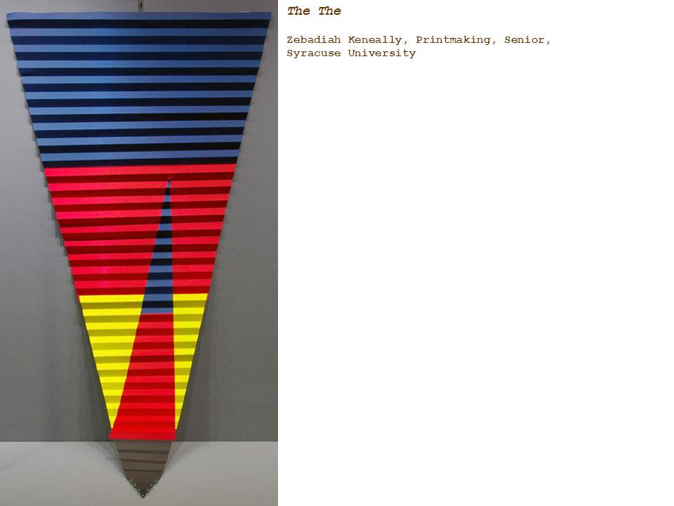 The Zebadiah Keneally, Printmaking, Senior, Syracuse University