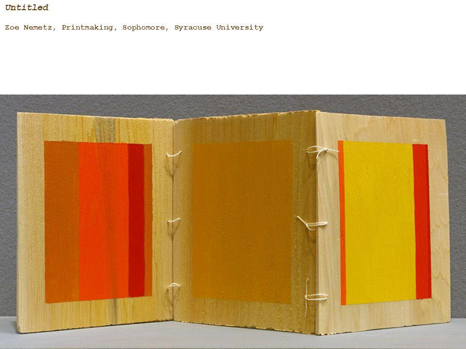Untitled Zoe Nemetz, Printmaking, Sophomore, Syracuse University